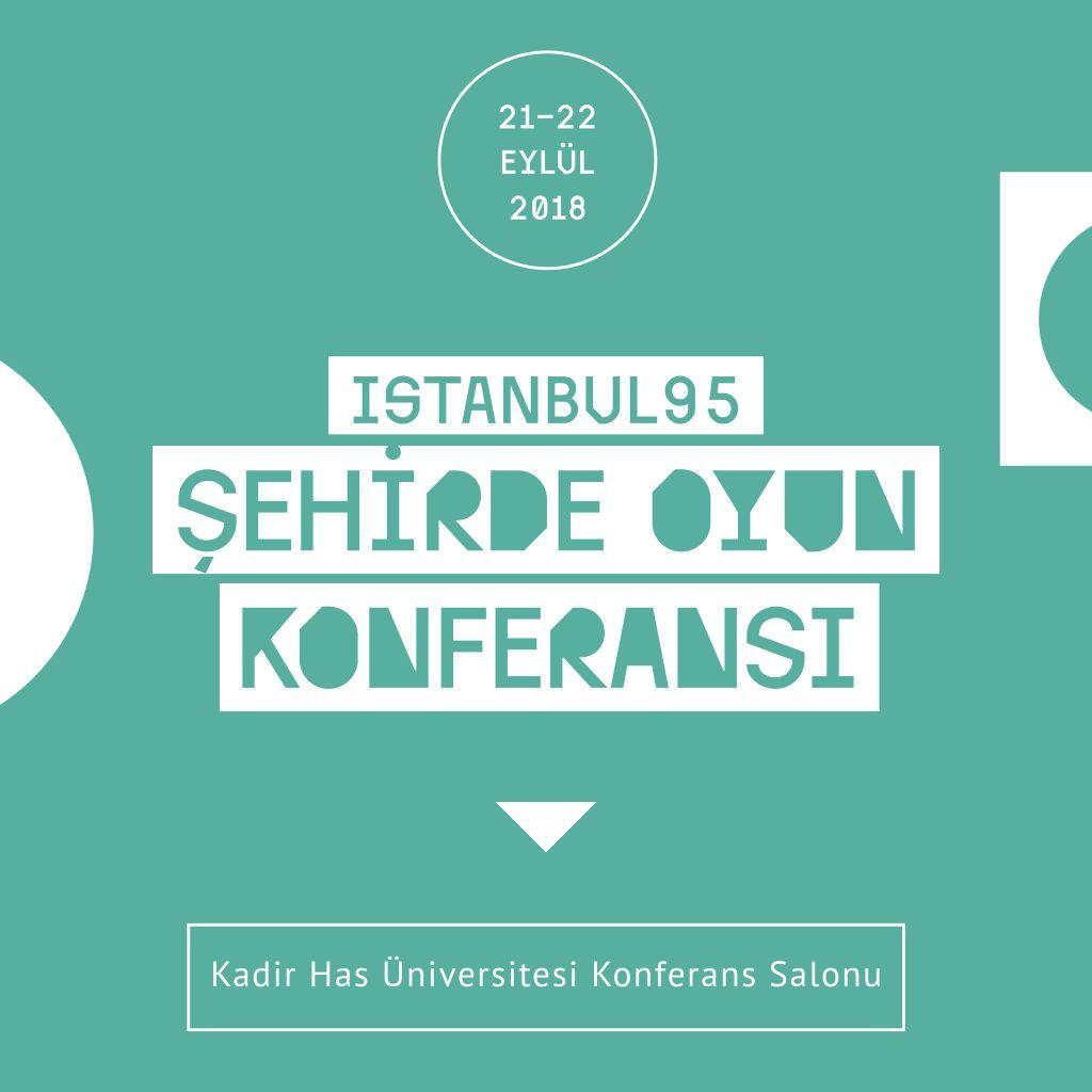 (İstanbul95)'in ŞEHİRDE OYUN Konferansı (Kadir Has Üniversitesi)'nde…